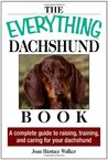 The Everything Dachshund Book: A Complete Guide to Raising, Training, and Caring for Your Dachshund