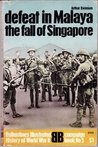 Defeat In Malaya, The Fall Of Singapore (Ballantine's Illustrated History of World War II, campaign book No 5)