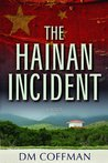 The Hainan Incident by D.M. Coffman