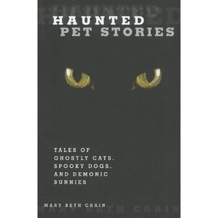Haunted Pet Stories: Tales of Ghostly Cats, Spooky Dogs, and Demonic Bunnies