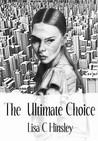 The Ultimate Choice by Lisa C. Hinsley