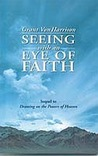 Seeing with an Eye of Faith (Sequel to Drawing on the Powers of Heaven)