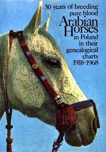 50 Years of Breeding Pure Blood Arabian Horses in Poland in Their Genealogical Charts 1918-1968
