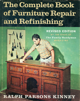 The Complete Book Of Furniture Repair And Refinishing by Ralph Parsons Kinney