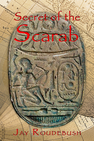 Secret of the Scarab by Jay Roudebush