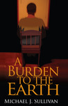 A Burden to the Earth by Michael J. Sullivan