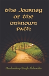 The Journey of the Unknown Path by Manhardeep Singh Ahluwalia
