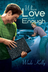 When Love Is Not Enough by Wade Kelly