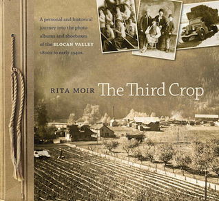 The Third Crop: a personal and historical journey into the photo albums and shoeboxes of the Slocan Valley, 1800s to early 1940s