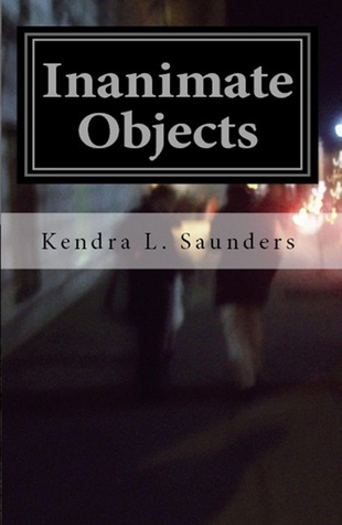 Inanimate Objects by Kendra L. Saunders