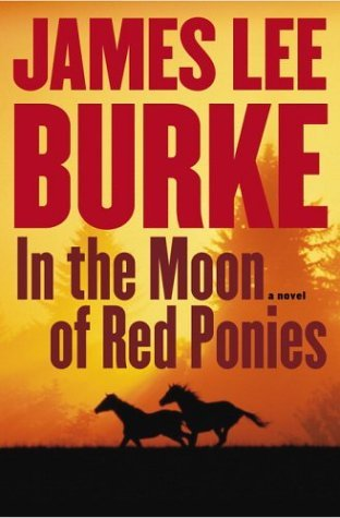 In The Moon Of Red Ponies by James Lee Burke