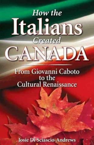How the Italians Created Canada: From Giovanni Caboto to the Cultural Renaissance