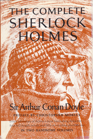 The Complete Sherlock Holmes - In Two Handsome Volumes by Arthur Conan Doyle