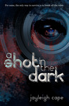 A Shot in the Dark by Jayleigh Cape