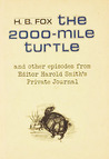 The 2000 Mile Turtle And Other Episodes From Editor Harold Smith's Private Journal