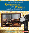 The Real Story about Government and Politics in Colonial America