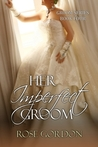 Her Imperfect Groom by Rose Gordon