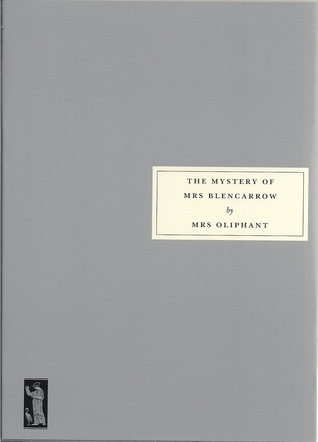 The Mystery of Mrs Blencarrow & Queen Eleanor and Fair Rosamond by Mrs. Oliphant
