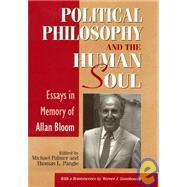 Political Philosophy And The Human Soul: Essays In Memory Of Allan Bloom