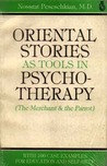 Oriental Stories as Tools in Psychotherapy: The Merchant and the Parrot; With 100 Case Examples for Educating and Self-Help