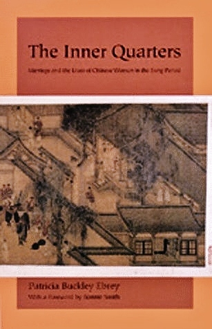 The Inner Quarters: Marriage and the Lives of  Chinese Women in the Sung Period