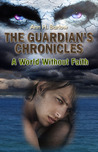 A World Without Faith (The Guardians Chronicles, #2)