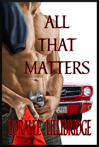 All That Matters by Loralee Lillibridge