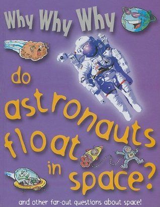 Why why why Do Astronauts Float in Space?
