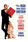 The Man Who Saved Britain: A Personal Journey into the Disturbing World of James Bond