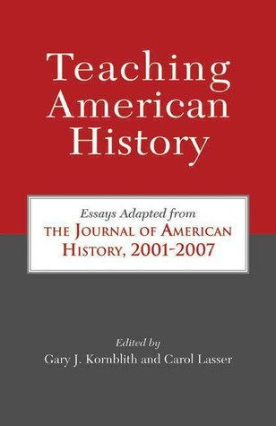 Teaching American History: Essays Adapted from The Journal of American History, 2001-2007