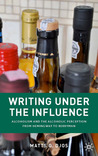 Writing Under the Influence: Alcoholism and the Alcoholic Perception from Hemingway to Berryman