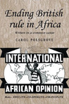 Ending British Rule in Africa: Writers in a Common Cause