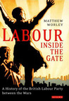 Labour Inside the Gate: A History of the British Labour Party between the Wars