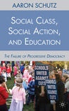 Social Class, Social Action, and Education: The Failure of Progressive Democracy