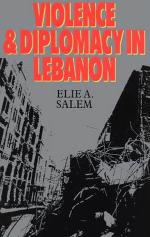 Violence and Diplomacy in Lebanon by Elie A. Salem