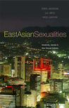 East Asian Sexualities: Modernity, Gender & New Sexual Cultures