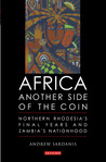 Africa: Another Side of the Coin: Northern Rhodesia's Final Years and Zambia's Nationhood