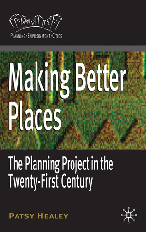 Making Better Places: The Planning Project in the Twenty-First Century
