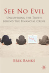 See No Evil: Uncovering The Truth Behind The Financial Crisis