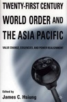 Twenty-First Century World Order and the Asia Pacific: Value Change, Exigencies, and Power Realignment