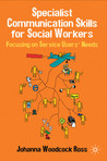 Specialist Communication Skills for Social Workers: Focusing on Service Users' Needs