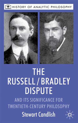 The Russell/Bradley Dispute and its Significance for Twentieth Century Philosophy