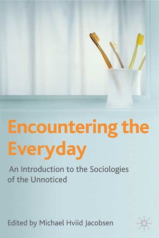 Encountering the Everyday: An Introduction to the Sociologies of the Unnoticed