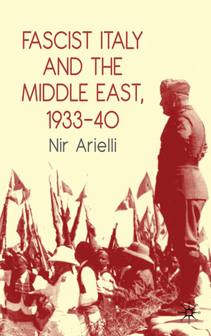 Fascist Italy and the Middle East, 1933-40 by Nir Arielli