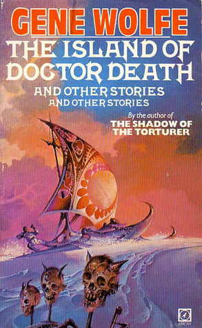 The Island of Doctor Death and Other Stories and Other Stories by Gene Wolfe