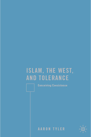Islam, the West, and Tolerance by Aaron Tyler