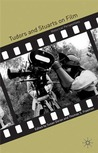 Tudors and Stuarts on Film: Historical Perspectives