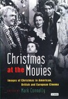 Christmas at the Movies: Images of Christmas in American, British and European Cinema