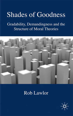 Shades of Goodness: Gradability, Demandingness and the Structure of Moral Theories