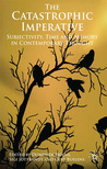 The Catastrophic Imperative: Subjectivity, Time and Memory in Contemporary Thought